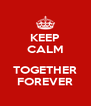 KEEP CALM  TOGETHER FOREVER - Personalised Poster A4 size