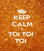 KEEP CALM & TOI TOI  TOI  - Personalised Poster A4 size