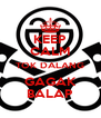 KEEP CALM TOK DALANG GAGAK BALAP - Personalised Poster A4 size