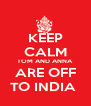 KEEP CALM TOM AND ANNA  ARE OFF TO INDIA  - Personalised Poster A4 size