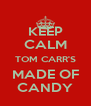 KEEP CALM TOM CARR'S MADE OF CANDY - Personalised Poster A4 size