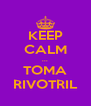 KEEP CALM ... TOMA RIVOTRIL - Personalised Poster A4 size