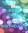 KEEP CALM TOMARROW IS MY BIRTHDAY:) - Personalised Poster A4 size