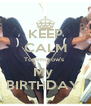 KEEP CALM Tommorow's  My  BIRTHDAY  - Personalised Poster A4 size