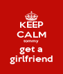 KEEP CALM tommy get a girlfriend - Personalised Poster A4 size