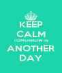 KEEP CALM TOMORROW IS ANOTHER DAY - Personalised Poster A4 size