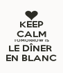 KEEP CALM TOMORROW IS LE DÎNER  EN BLANC - Personalised Poster A4 size