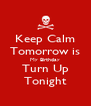 Keep Calm Tomorrow is My Birthday Turn Up Tonight - Personalised Poster A4 size