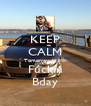 KEEP CALM Tomorrow Is My Fuckin Bday - Personalised Poster A4 size