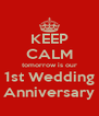 KEEP CALM tomorrow is our 1st Wedding Anniversary - Personalised Poster A4 size