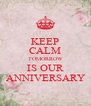 KEEP CALM TOMORROW IS OUR ANNIVERSARY - Personalised Poster A4 size