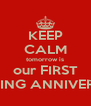 KEEP CALM tomorrow is our FIRST WEDDING ANNIVERSARY - Personalised Poster A4 size