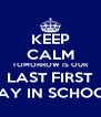 KEEP CALM TOMORROW IS OUR LAST FIRST DAY IN SCHOOL - Personalised Poster A4 size