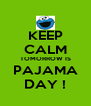KEEP CALM TOMORROW IS PAJAMA DAY ! - Personalised Poster A4 size