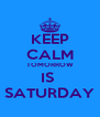 KEEP CALM TOMORROW IS  SATURDAY - Personalised Poster A4 size