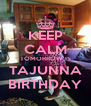 KEEP CALM TOMORROW IS TAJUNNA BIRTHDAY - Personalised Poster A4 size