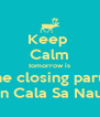 Keep  Calm tomorrow is the closing party in Cala Sa Nau - Personalised Poster A4 size