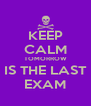 KEEP CALM TOMORROW IS THE LAST EXAM - Personalised Poster A4 size