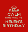 KEEP CALM TOMORROW IT'S  HELEN'S BIRTHDAY - Personalised Poster A4 size