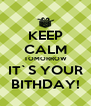 KEEP CALM TOMORROW IT`S YOUR BITHDAY! - Personalised Poster A4 size