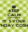 KEEP CALM TOMORROW IT`S YOUR BITHDAY COSHA! - Personalised Poster A4 size