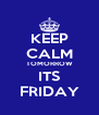 KEEP CALM TOMORROW ITS FRIDAY - Personalised Poster A4 size