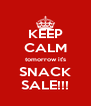 KEEP CALM tomorrow it's SNACK SALE!!! - Personalised Poster A4 size