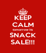 KEEP CALM tomorrow its SNACK SALE!!! - Personalised Poster A4 size
