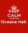KEEP CALM Tomorrow Oceana Hall   - Personalised Poster A4 size