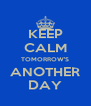 KEEP CALM TOMORROW'S ANOTHER DAY - Personalised Poster A4 size