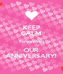 KEEP CALM Tomorrow's OUR ANNIVERSARY! - Personalised Poster A4 size