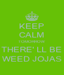 KEEP CALM TOMORROW THERE' LL BE WEED JOJAS - Personalised Poster A4 size