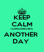 KEEP CALM TOMORROWS  ANOTHER  DAY  - Personalised Poster A4 size