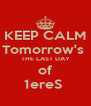 KEEP CALM Tomorrow's  THE LAST DAY of 1ereS  - Personalised Poster A4 size