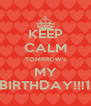 KEEP CALM TOMRROW's MY BIRTHDAY!!!1 - Personalised Poster A4 size