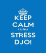 KEEP CALM TONG STRESS DJO! - Personalised Poster A4 size