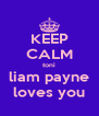 KEEP CALM toni liam payne loves you - Personalised Poster A4 size