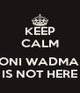 KEEP CALM  TONI WADMAN IS NOT HERE - Personalised Poster A4 size