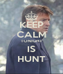 KEEP CALM TONIGHT IS HUNT - Personalised Poster A4 size