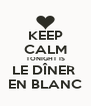 KEEP CALM TONIGHT IS LE DÎNER  EN BLANC - Personalised Poster A4 size