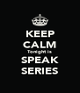 KEEP CALM Tonight is SPEAK SERIES - Personalised Poster A4 size
