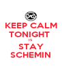 KEEP CALM TONIGHT  IS STAY SCHEMIN - Personalised Poster A4 size