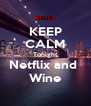 KEEP CALM Tonight Netflix and  Wine - Personalised Poster A4 size