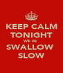 KEEP CALM TONIGHT WE IN  SWALLOW  SLOW - Personalised Poster A4 size