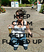 KEEP CALM TONITE WE'RE GETTIN  FUCKED UP - Personalised Poster A4 size