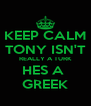 KEEP CALM TONY ISN'T REALLY A TURK HES A  GREEK - Personalised Poster A4 size