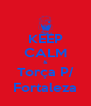 KEEP CALM & Torça P/ Fortaleza - Personalised Poster A4 size