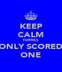 KEEP CALM TORRES ONLY SCORED ONE - Personalised Poster A4 size