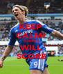 KEEP  CALM! TORRES  WILL SCORE - Personalised Poster A4 size