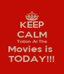 KEEP CALM Totton At The Movies is  TODAY!!! - Personalised Poster A4 size